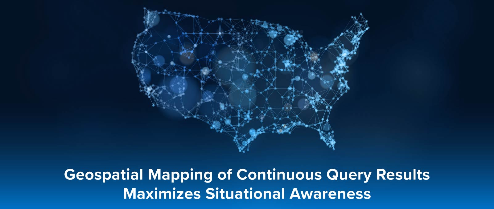 Geospatial mapping of continuous query results maximizes situational awareness.